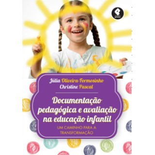Livro - Documentação Pedagógica e Avaliação na Educação Infantil - Formosinho