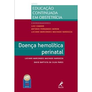 Livro - Doença hemolítica perinatal Série Educação Continuada em Obstetrícia - Nardozza