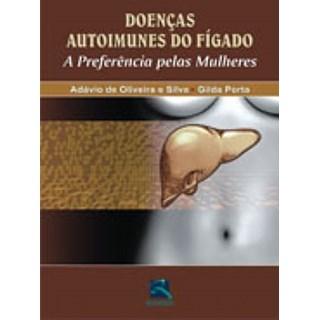 Livro - Doenças Autoimunes do Fígado - A Preferência pelas Mulheres - Silva