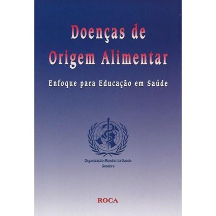 Livro - Doenças de Origem Alimentar - Enfoque para Educação e Saúde - OMS UL