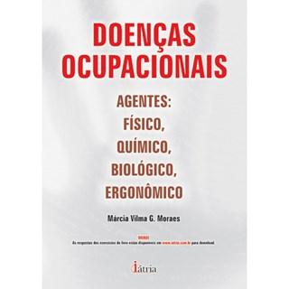 Livro - Doenças Ocupacionais - Agentes: Físico, Químico, Biológico, Ergonômico - Moraes