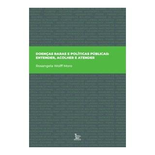 Livro - Doenças raras e políticas públicas: entender, acolher e atender - Wolff Moro 1º edição