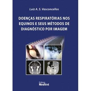 Livro - Doenças Respiratórias nos Equino e Seus Métodos de Diagnóstico por Imagem - Vasconcellos