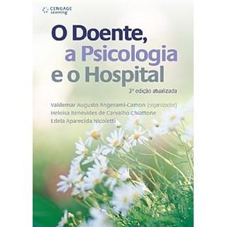 Livro - Doente, a Psicologia e o Hospital, O - Angerami-Camon