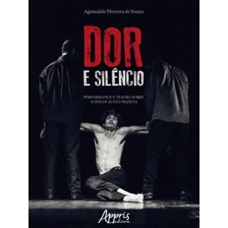 Livro - Dor e Silêncio: Performance e Teatro Sobre o Holocausto Nazista-  Souza