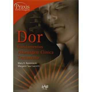 Livro - Dor - Fundamentos, Abordagem Clínica e Tratamento - Série Práxis ***