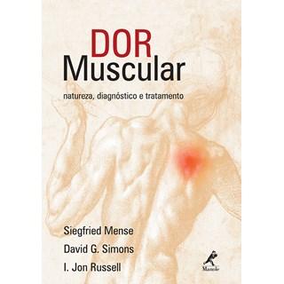 Livro - Dor Muscular - Natureza, Diagnóstico e Tratamento - Mense ***