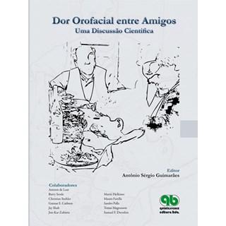 Livro - Dor Orofacial entre Amigos:  Uma Discussão Cientifica - Guimarães - Santos