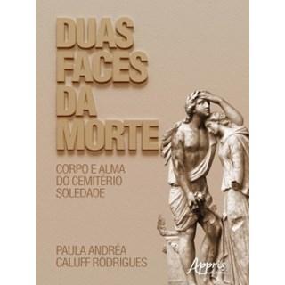 Livro - Duas Faces da Morte: Corpo e Alma do Cemitério Soledade - Rodrigues - Appris