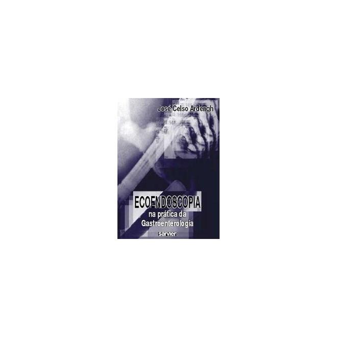 Livro - Ecoendoscopia na Prática da Gastroenterologia - Ardengh ***