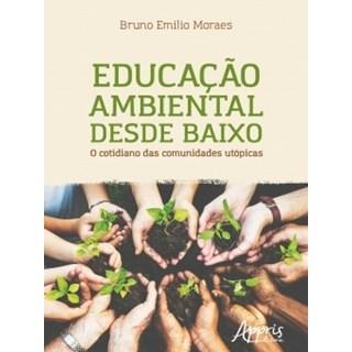 Livro - Educação Ambiental Desde Baixo: O Cotidiano das Comunidades Utópicas - Moraes