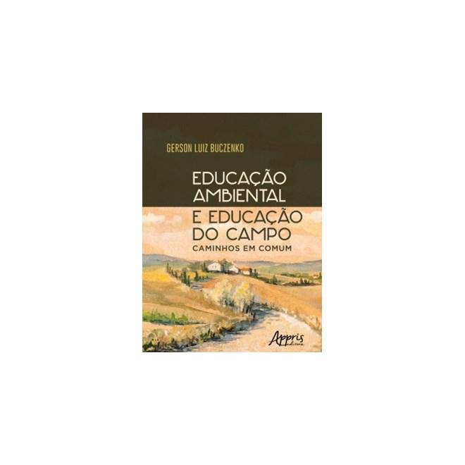 Livro -  Educação Ambiental e Educação do Campo: Caminhos em Comum  - Buczenko