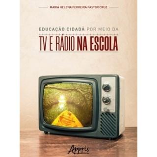 Livro - Educação Cidadã por Meio da Tv e Rádio na Escola - Cruz - Appris