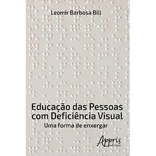Livro - Educação das Pessoas com Deficiência Visual: Uma Forma de Enxergar - Bill