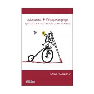 Livro - Educação & Psicopedagogia: Aprender a Ensinar nos Movimentos da Autoria - Beauclair