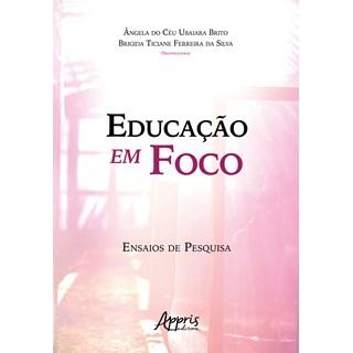 Livro Educação em Foco Ensaios de Pesquisa - Silva - Appris