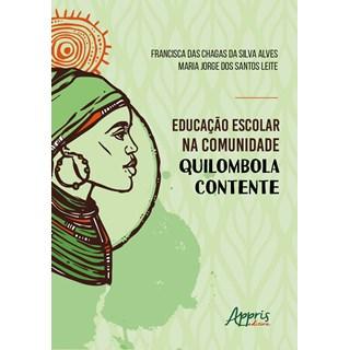 Livro -  Educação Escolar na Comunidade Quilombola Contente - Silva - Appris