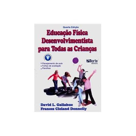 Livro - Educação Física Desenvolvimentista para todas as Crianças - Gallahue
