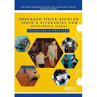 Livro Educação Física Escolar Junto a Estudantes Com Deficiência Visual - Carvalho - Appris
