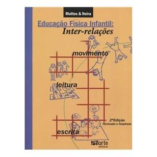 Livro - Educação Física Infantil - Inter-Relações Movimento Leitura e Escrita - Mattos