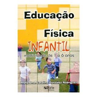 Livro - Educação Física Infantil Motricidade de 1 a 6 anos - Rodriguez