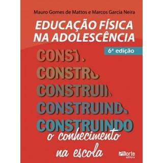 Livro - Educação Física na Adolescência Construindo o Conhecimento na Escola - 6 ed - Mattos e Neira