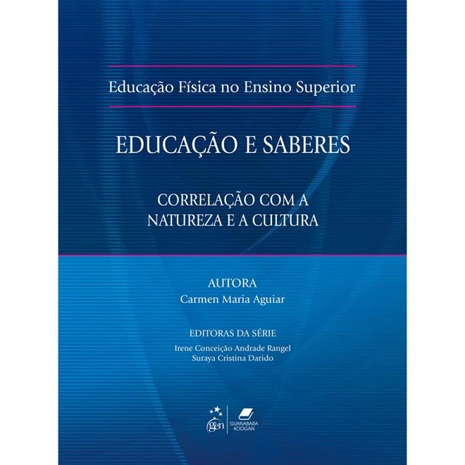 Livro - Educação Física no Ensino Superior - Educação e Saberes - Correlação com a Natureza e a Cultura - Aguiar