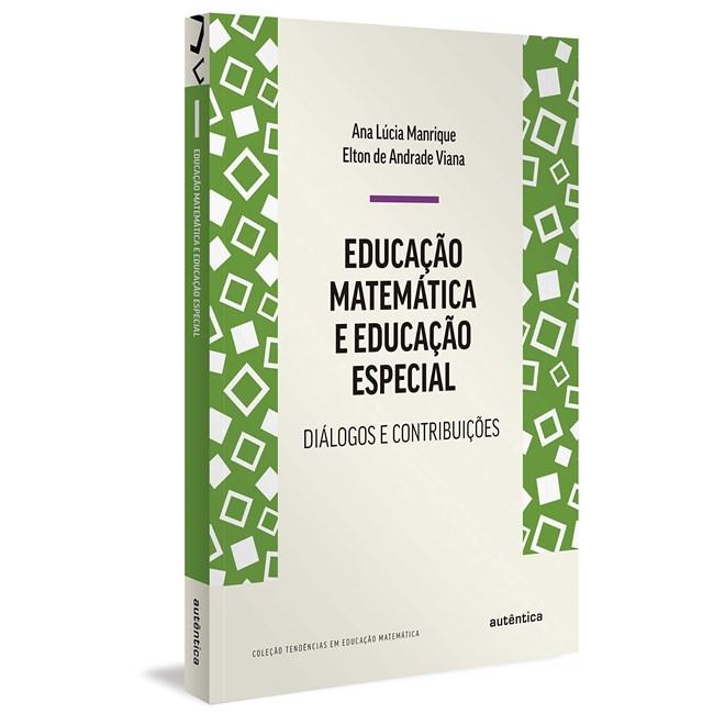 Livro Educação Matemática e Educação Especial - Manrique - Autêntica