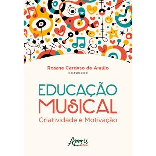 Livro - Educação Musical: Criatividade e Motivação - Araújo