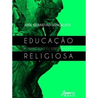 Livro - Educação Religiosa: Humanização ou Doutrinação - Gonçalves