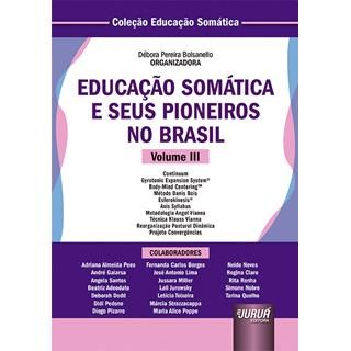 Livro - Educação Somática e Seus Pioneiros no Brasil - Volume III - Bolsanello - Juruá