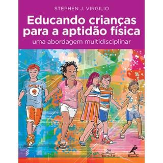 Livro - Educando crianças para a aptidão física - Uma abordagem multidisciplinar - Virgilio