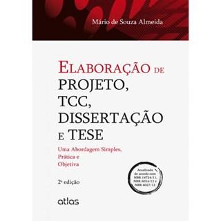 Livro - Elaboração de Projetos, TCC, Dissertação e Tese: Uma Abordagem Simples, Prática e Objetiva - Almeida