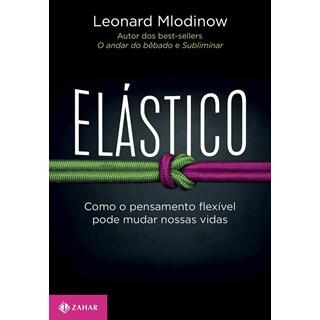 Livro - Elástico: Como o Pensamento Flexível Pode Mudar Nossas Vidas  - Mlodinow