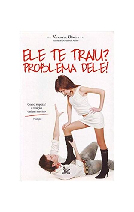 Livro - Ele Te Traiu? Problema Dele! - De Oliveira