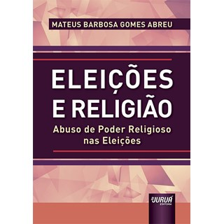 Livro - Eleições e Religião - Abreu - Juruá