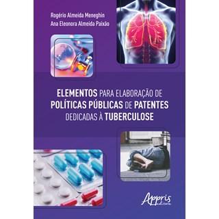 Livro - Elementos para Elaboração de Políticas Públicas de Patentes Dedicadas à Tuberculose - Meneghin