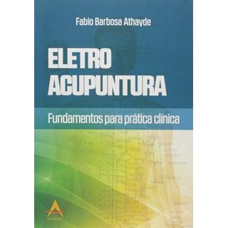 Livro - Eletroacupuntura - Fundamentos para Prática Clínica - Athayde