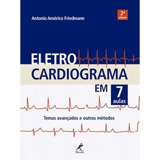 Livro - Eletrocardiograma em 7 aulas - Temas avançados e outros métodos - Friedmann 2ª edição