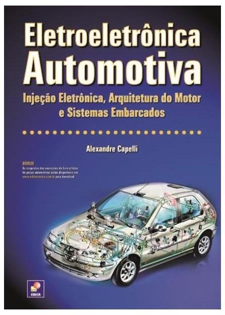 Livro - Eletroeletrônica Automotiva - Injeção Eletrônica, Arquitetura do Motor e Sistema Embarcados - Capelli