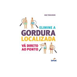 Livro - Elimine a Gordura Localizada - Vá Direto ao Ponto - Tomlinson