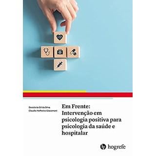 Livro Em Frente Intervenção em Psicologia Positiva para Psicologia da Saúde e Hospitalar - Hogrefe