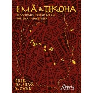 Livro - Emã e Tekoha: Territórios Indígenas e a Política Indigenista - Novak