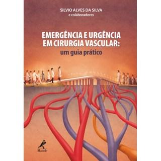Livro - Emergência e Urgência em Cirurgia Vascular - Um Guia Prático - Silva