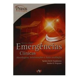 Livro - Emergências Clínicas - Abordagens, Intervenções e Auto-Avaliação - Huddleston - Série Práxis