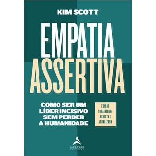 Livro - Empatia Assertiva: Como ser um Líder Incisivo sem Perder a Humanidade - Scott