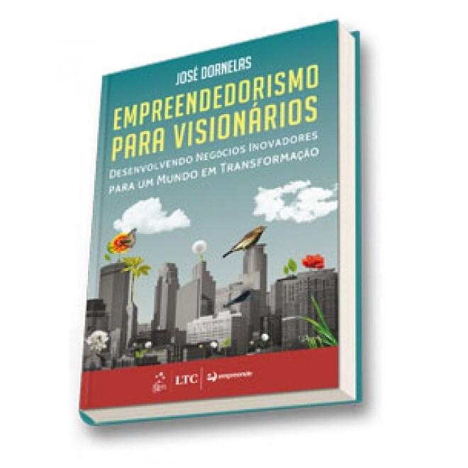 Livro - Empreendedorismo para Visionários - Desenvolvendo Negócios Inovadores para um Mundo em Transformação - Dornelas