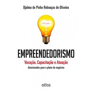 Livro - Empreendedorismo: Vocação, Capacitação e Atuação Direcionadas Para o Plano de Negócios - Oliveira