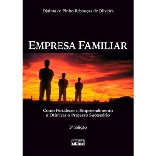Livro - Empresa Familiar: Como Fortalecer o Empreendimento e Otimizar o Processo Sucessório - Oliveira