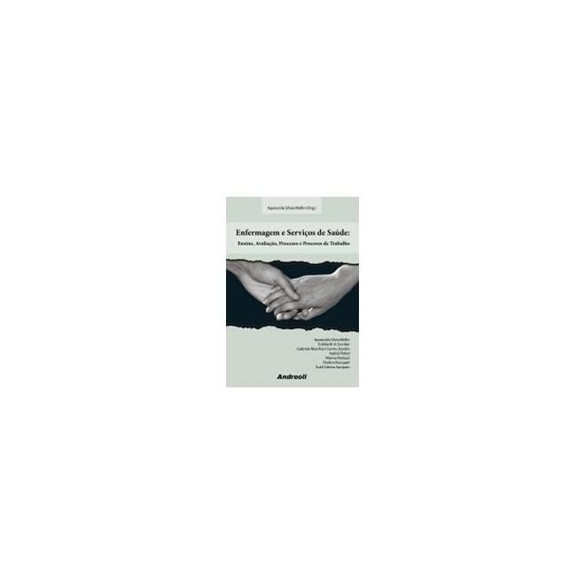 Livro - Enfermagem e Serviços de Saúde - Ensino, Avaliação, Processo e Processo de Trabalho - Kurcgant